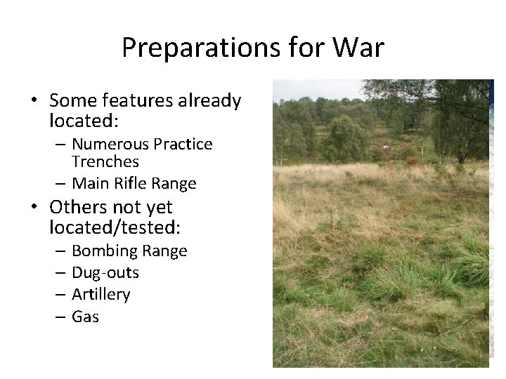 Preparations for War • Some features already located: – Numerous Practice Trenches – Main