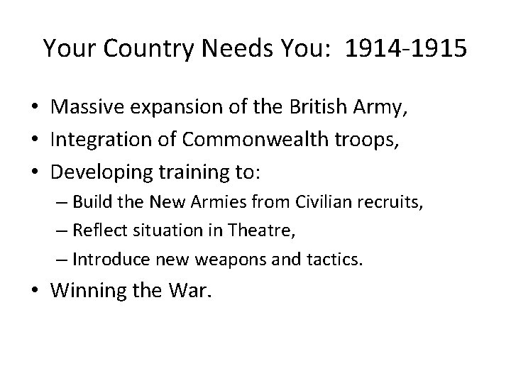Your Country Needs You: 1914 -1915 • Massive expansion of the British Army, •