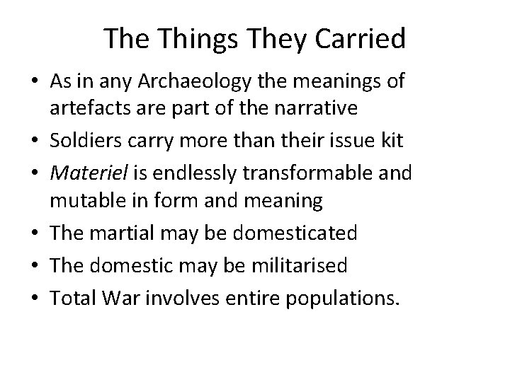 The Things They Carried • As in any Archaeology the meanings of artefacts are
