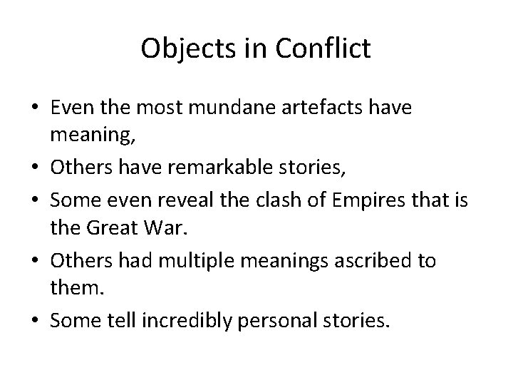 Objects in Conflict • Even the most mundane artefacts have meaning, • Others have