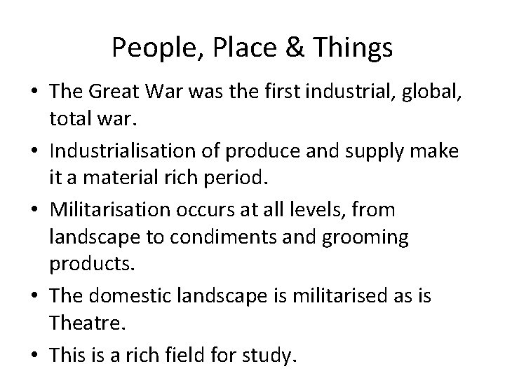 People, Place & Things • The Great War was the first industrial, global, total