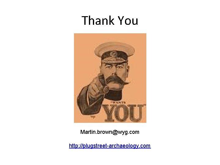 Thank You Martin. brown@wyg. com http: //plugstreet-archaeology. com