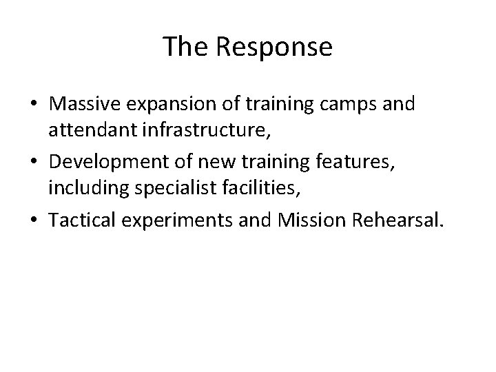 The Response • Massive expansion of training camps and attendant infrastructure, • Development of