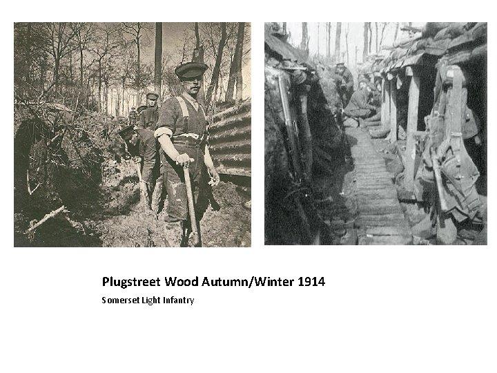 Plugstreet Wood Autumn/Winter 1914 Somerset Light Infantry