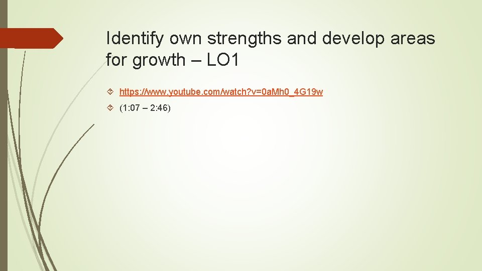 Identify own strengths and develop areas for growth – LO 1 https: //www. youtube.