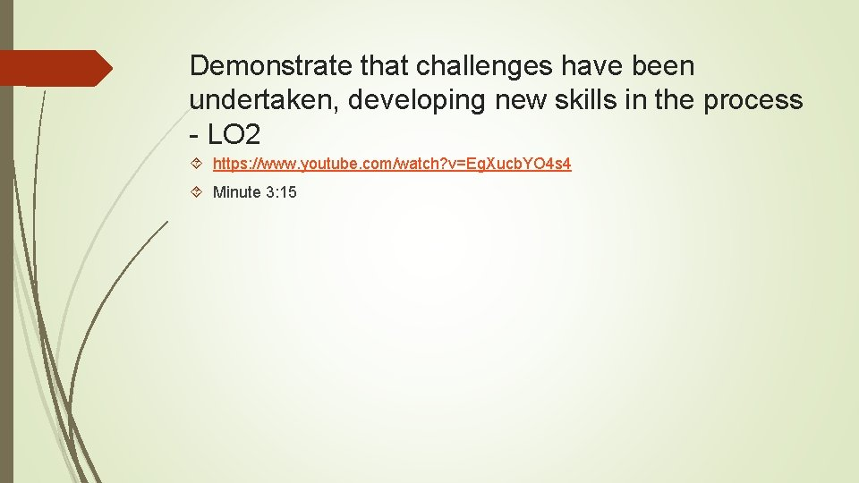 Demonstrate that challenges have been undertaken, developing new skills in the process - LO