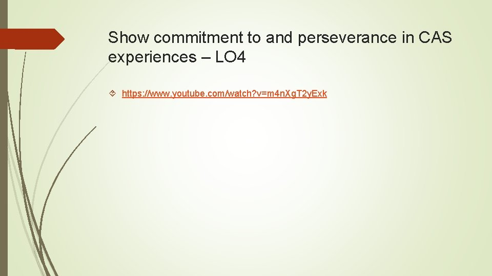 Show commitment to and perseverance in CAS experiences – LO 4 https: //www. youtube.