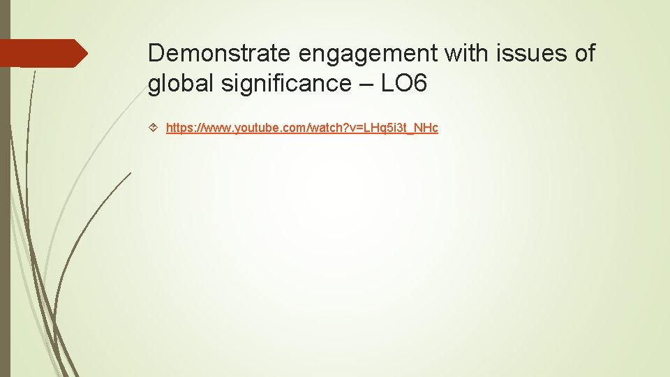 Demonstrate engagement with issues of global significance – LO 6 https: //www. youtube. com/watch?