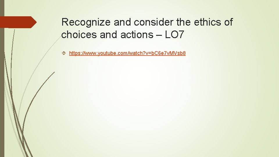 Recognize and consider the ethics of choices and actions – LO 7 https: //www.