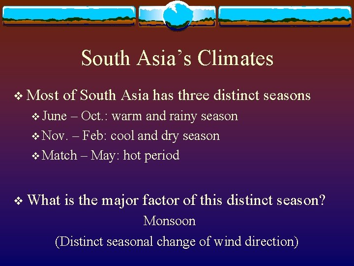 South Asia's Climates v Most of South Asia has three distinct seasons v June