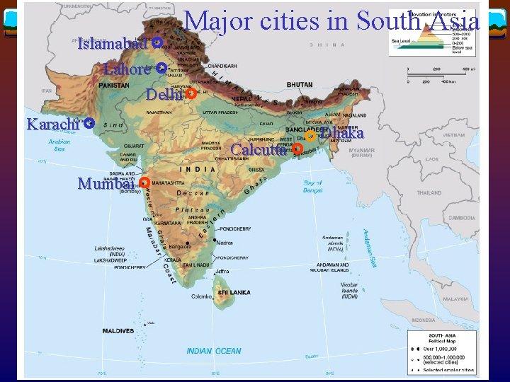 Major cities in South Asia Islamabad Lahore Delhi Karachi Calcutta Mumbai Dhaka