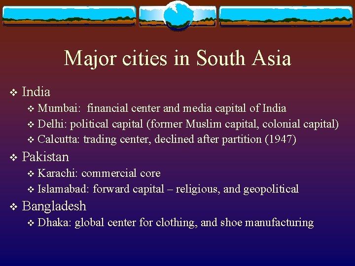 Major cities in South Asia v India Mumbai: financial center and media capital of
