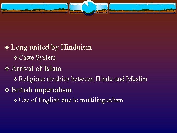 v Long united by Hinduism v Caste v Arrival System of Islam v Religious