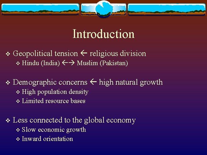 Introduction v Geopolitical tension religious division v v Hindu (India) Muslim (Pakistan) Demographic concerns