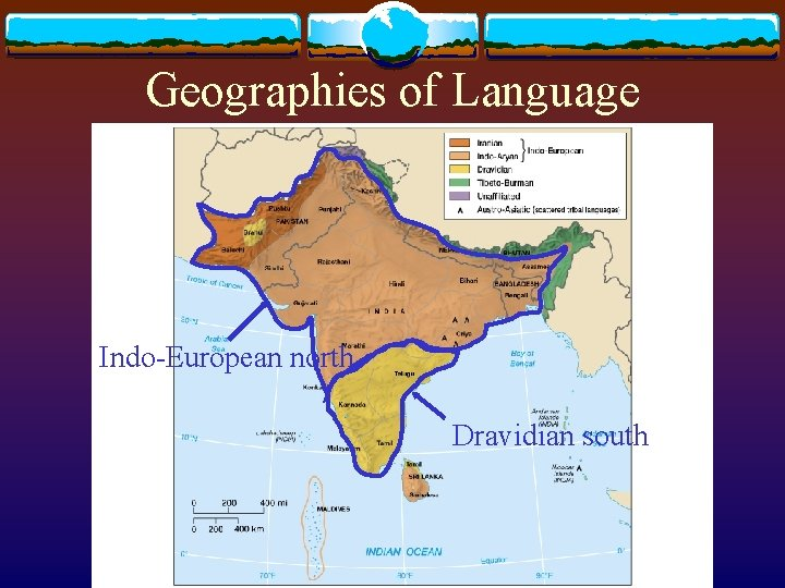 Geographies of Language Indo-European north Dravidian south