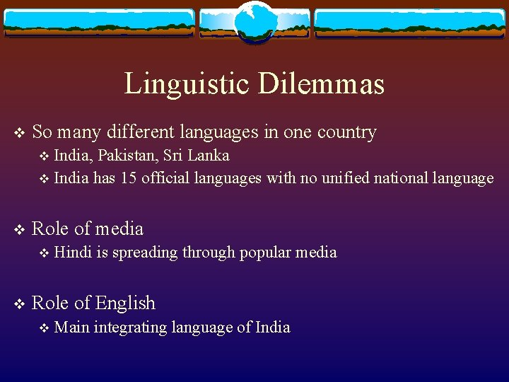 Linguistic Dilemmas v So many different languages in one country India, Pakistan, Sri Lanka