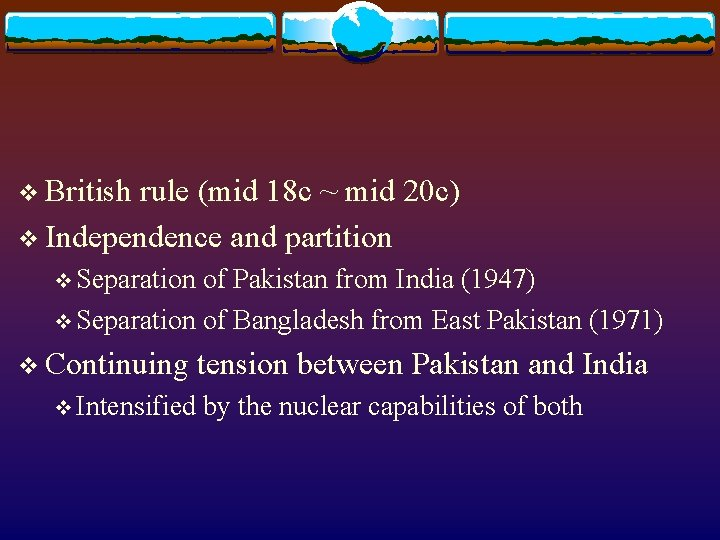 v British rule (mid 18 c ~ mid 20 c) v Independence and partition
