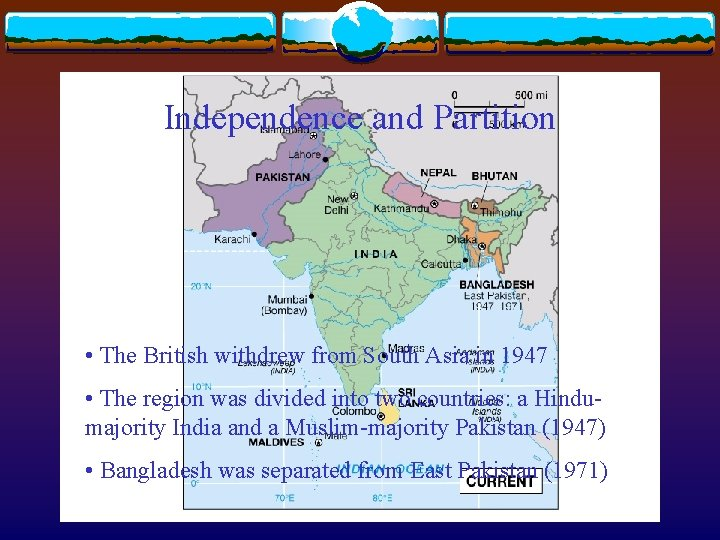 Independence and Partition • The British withdrew from South Asia in 1947 • The