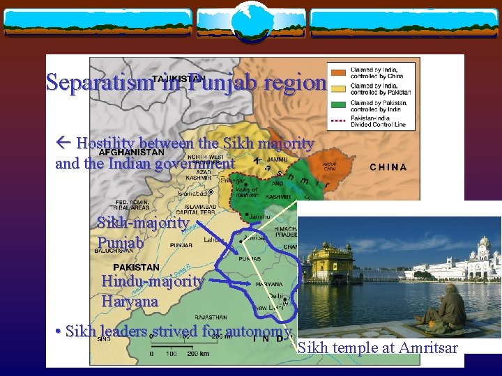 Separatism in Punjab region Hostility between the Sikh majority and the Indian government Sikh-majority