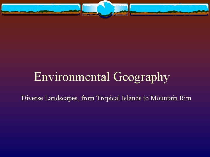 Environmental Geography Diverse Landscapes, from Tropical Islands to Mountain Rim