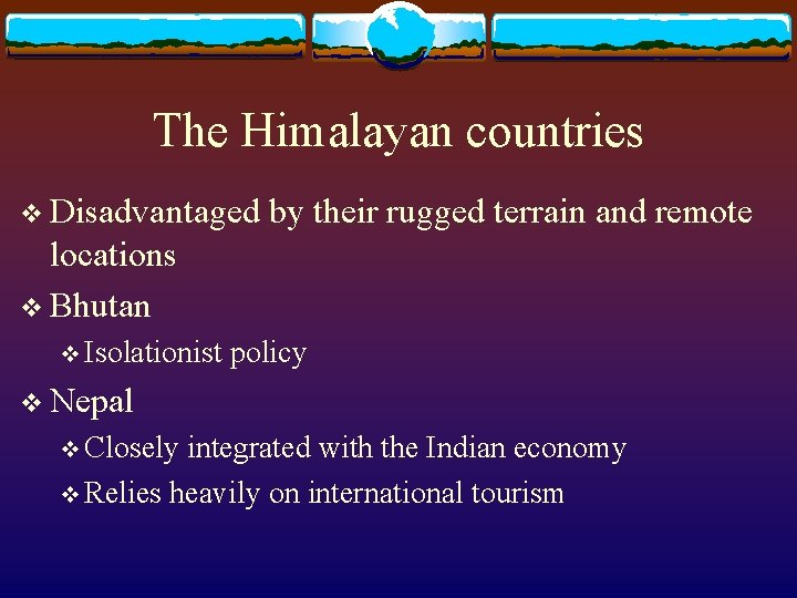 The Himalayan countries v Disadvantaged by their rugged terrain and remote locations v Bhutan