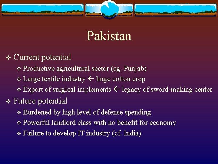 Pakistan v Current potential Productive agricultural sector (eg. Punjab) v Large textile industry huge