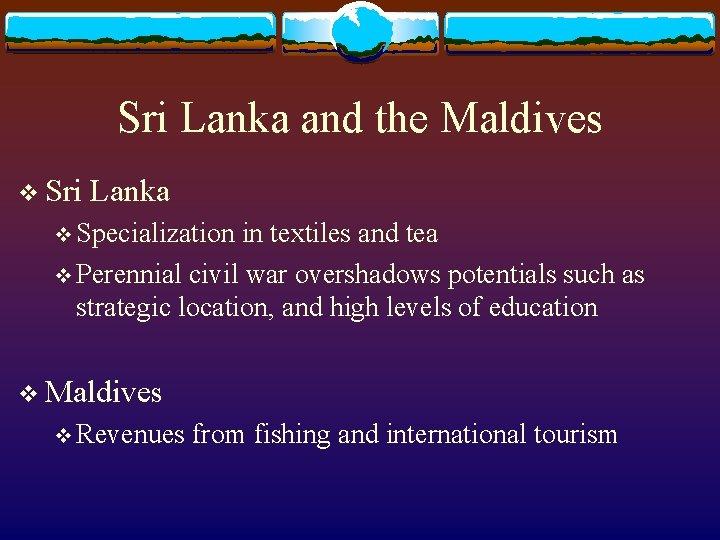 Sri Lanka and the Maldives v Sri Lanka v Specialization in textiles and tea