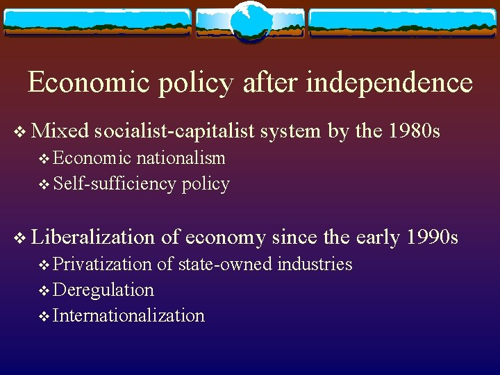 Economic policy after independence v Mixed socialist-capitalist system by the 1980 s v Economic