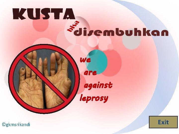 we are against leprosy ©gkmsrikandi Exit