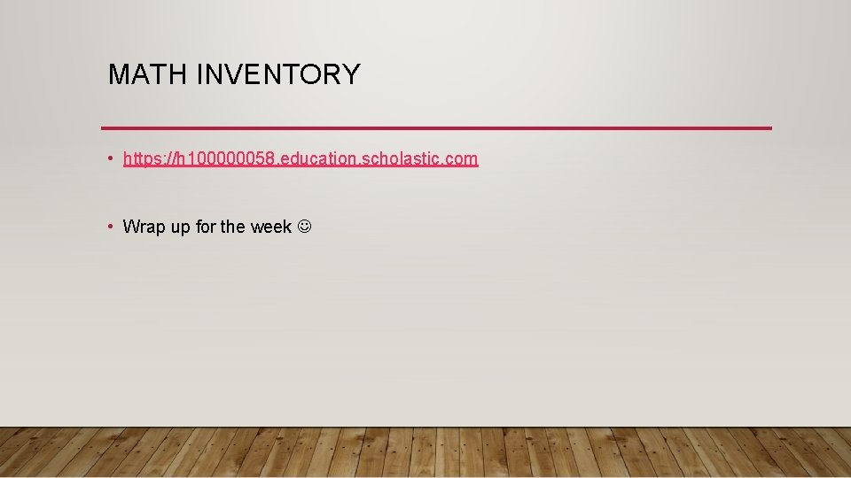 MATH INVENTORY • https: //h 100000058. education. scholastic. com • Wrap up for the