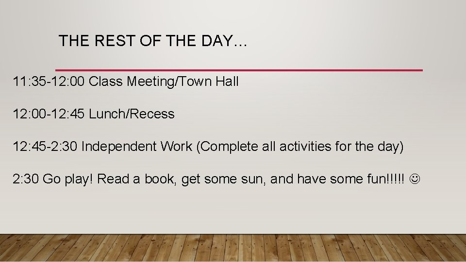 THE REST OF THE DAY… 11: 35 -12: 00 Class Meeting/Town Hall 12: 00