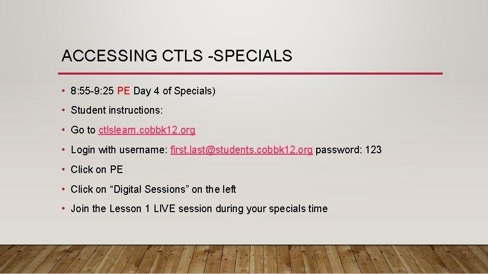 ACCESSING CTLS -SPECIALS • 8: 55 -9: 25 PE Day 4 of Specials) •