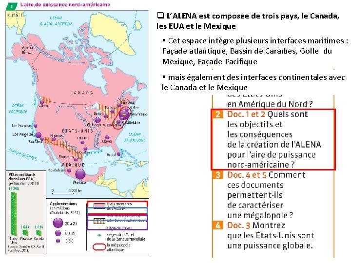 q L'ALENA est composée de trois pays, le Canada, les EUA et le Mexique