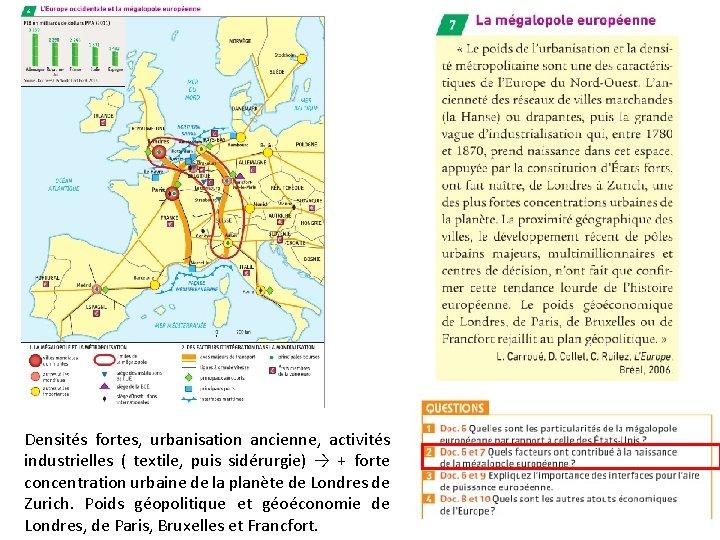 Densités fortes, urbanisation ancienne, activités industrielles ( textile, puis sidérurgie) → + forte concentration