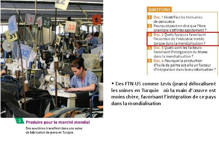 § Des FTN US comme Levis (jeans) délocalisent les usines en Turquie où la