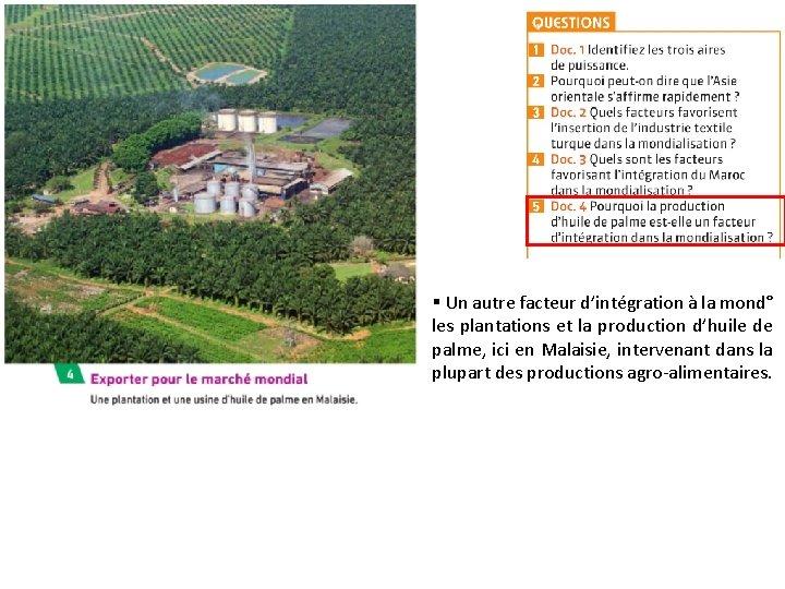 § Un autre facteur d'intégration à la mond° les plantations et la production d'huile