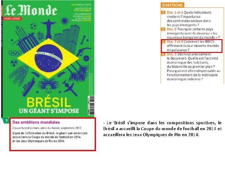 - Le Brésil s'impose dans les compositions sportives, le Brésil a accueilli la Coupe