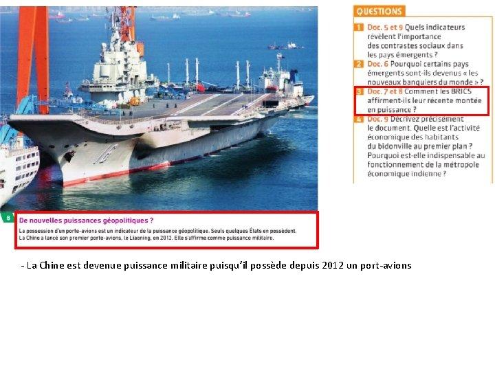 - La Chine est devenue puissance militaire puisqu'il possède depuis 2012 un port-avions