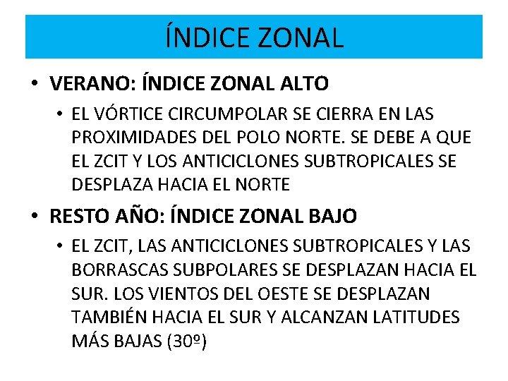 ÍNDICE ZONAL • VERANO: ÍNDICE ZONAL ALTO • EL VÓRTICE CIRCUMPOLAR SE CIERRA EN