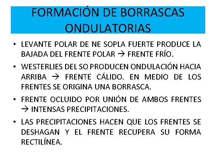 FORMACIÓN DE BORRASCAS ONDULATORIAS • LEVANTE POLAR DE NE SOPLA FUERTE PRODUCE LA BAJADA