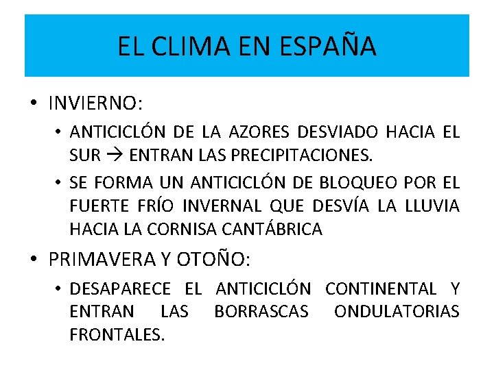 EL CLIMA EN ESPAÑA • INVIERNO: • ANTICICLÓN DE LA AZORES DESVIADO HACIA EL