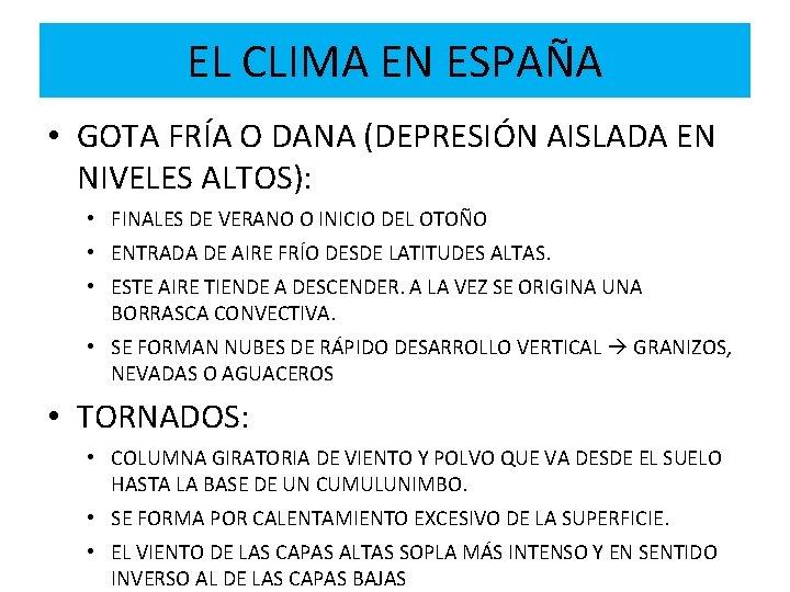 EL CLIMA EN ESPAÑA • GOTA FRÍA O DANA (DEPRESIÓN AISLADA EN NIVELES ALTOS):