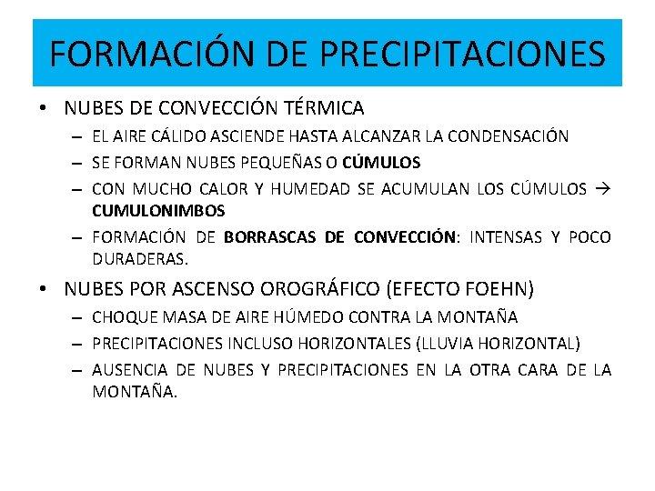 FORMACIÓN DE PRECIPITACIONES • NUBES DE CONVECCIÓN TÉRMICA – EL AIRE CÁLIDO ASCIENDE HASTA