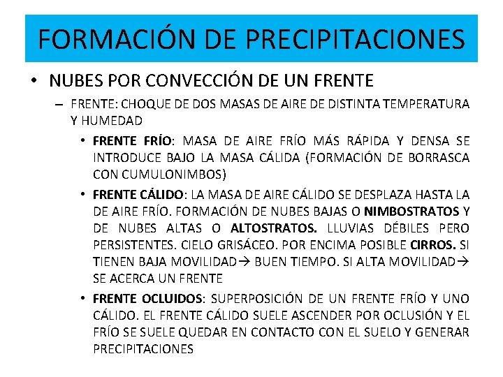 FORMACIÓN DE PRECIPITACIONES • NUBES POR CONVECCIÓN DE UN FRENTE – FRENTE: CHOQUE DE