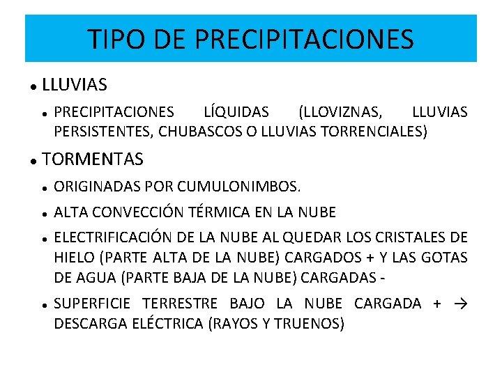 TIPO DE PRECIPITACIONES LLUVIAS PRECIPITACIONES LÍQUIDAS (LLOVIZNAS, LLUVIAS PERSISTENTES, CHUBASCOS O LLUVIAS TORRENCIALES) TORMENTAS