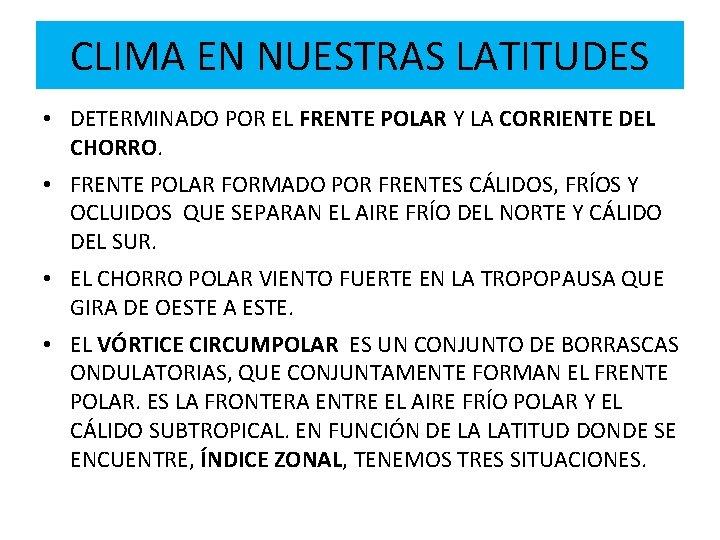 CLIMA EN NUESTRAS LATITUDES • DETERMINADO POR EL FRENTE POLAR Y LA CORRIENTE DEL