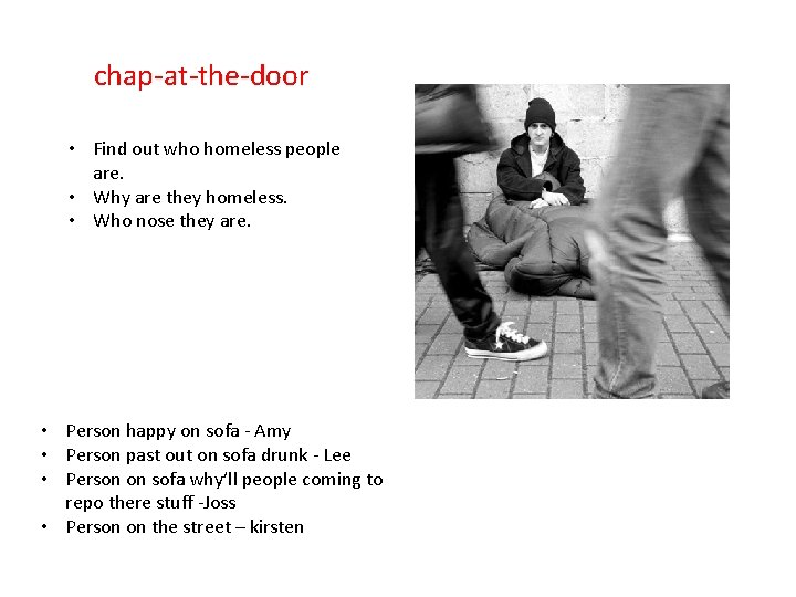 chap-at-the-door • Find out who homeless people are. • Why are they homeless. •