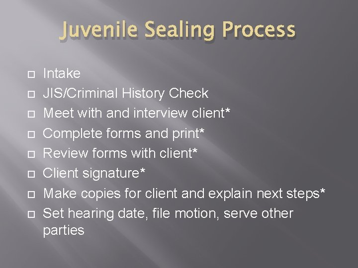 Juvenile Sealing Process Intake JIS/Criminal History Check Meet with and interview client* Complete forms