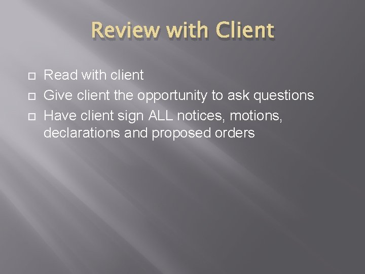 Review with Client Read with client Give client the opportunity to ask questions Have