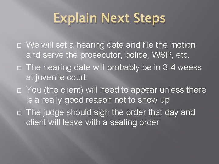 Explain Next Steps We will set a hearing date and file the motion and